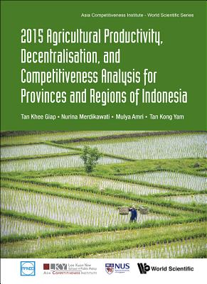 2015 Agricultural Productivity, Decentralisation, and Competitiveness Analysis for Provinces and Regions of Indonesia - Tan, Khee Giap