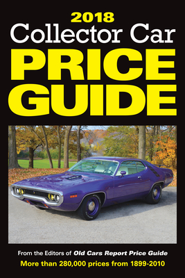 2018 Collector Car Price Guide - Old Cars Report Price Guide Editors (Editor)