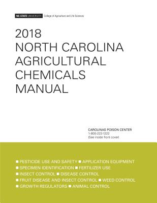 2018 North Carolina Agricultural Chemicals Manual - Nc State University College of Agriculture and Life Sciences (Compiled by)