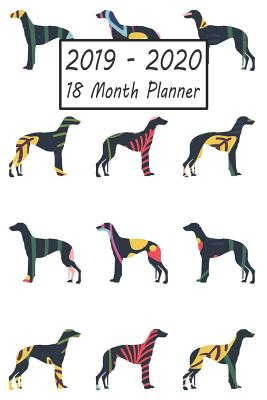 2019 - 2020 18 Month Planner: Greyhound Dog Weekly and Monthly Planner July 2019 - December 2020: 18 Month Agenda - Calendar, Organizer, Notes, Goals & to Do Lists - Books, Petly