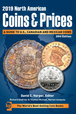 2019 North American Coins & Prices: A Guide to U.S., Canadian and Mexican Coins - Harper, David C (Editor), and Michael, Thomas (Editor), and Giedroyc, Richard (Editor)
