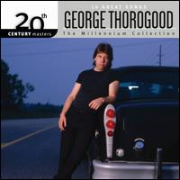 20th Century Masters The Millenium Collection - 10 Great Songs:  - George Thorogood