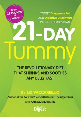 21-Day Tummy: The Revolutionary Food Plan That Shrinks and Soothes Any Belly Fast - Vaccariello, Liz, and Scarlata, Kate, Rd