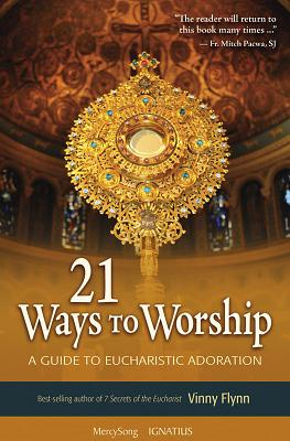 21 Ways to Worship: A Guide to Eucharistic Adoration - Flynn, Vinny