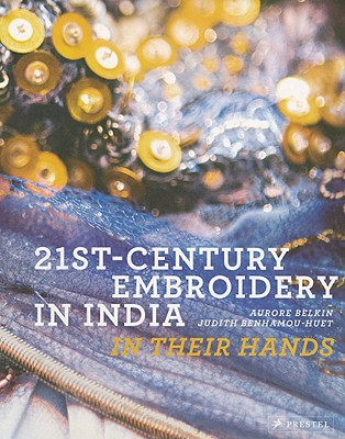 21st-Century Embroidery in India: In Their Hands - Benhamou-Huet, Judith