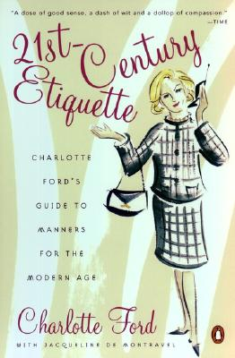 21st-Century Etiquette: Charlotte Ford's Guide to Manners for the Modern Age - Ford, Charlotte, and Demontravel, Jacqueline