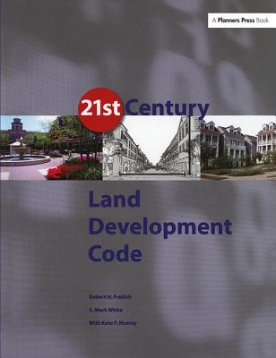 21st Century Land Development Code - Freilich, Robert H, and White, S Mark, and Murray, Kate F