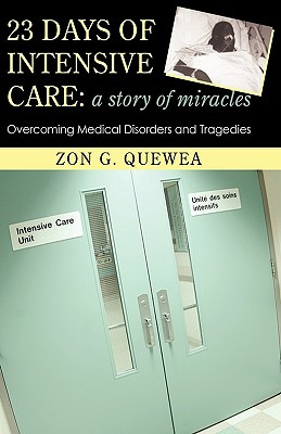 23 Days of Intensive Care: A Story of Miracles: Overcoming Medical Disorders and Tragedies - Zon G Quewea, G Quewea