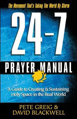24-7 Prayer Manual - Greig, Pete, and Blackwell, Blackwell, and Blackwell, David