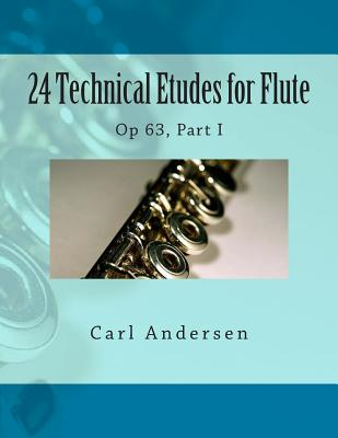 24 Technical Etudes for Flute: Op 63, Part I - Fleury, Paul M (Editor), and Andersen, Carl Joachim