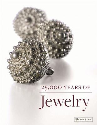 25,000 Years of Jewelry - Eichhorn-Johanssen, Maren, and Rasche, Adelheid