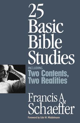 25 Basic Bible Studies - Schaeffer, Francis A, and Middelmann, Udo W (Foreword by), and Dennis, Lane T, PH.D. (Foreword by)