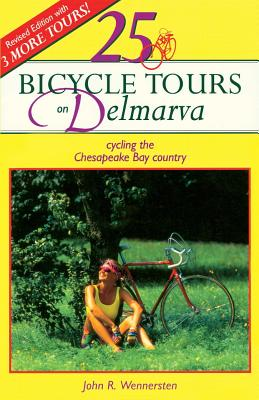 25 Bicycle Tours on Delmarva: Cycling the Chesapeake Bay Country - Wennersten, John R., and Wennersten, Stewart M.