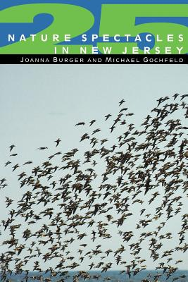 25 Nature Spectacles in New Jersey - Burger, Joanna, Dr., PhD, and Burger Joanna, and Joanna, Burger