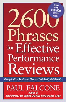 2600 Phrases for Effective Performance Reviews: Ready-To-Use Words and Phrases That Really Get Results - Falcone, Paul