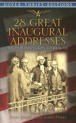28 Great Inaugural Addresses: From Washington to Reagan - Grafton, John (Editor), and Daley, James (Editor)