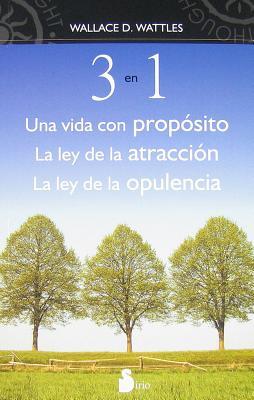 3 en 1: Una Vida Con Proposito, la Ley de la Atraccion, la Ley de la Opulencia - Wattles, Wallace D