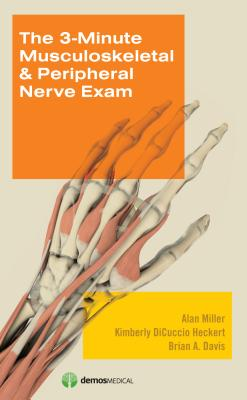3-Minute Musculoskeletal & Peripheral Nerve Exam - Miller, Alan, and Heckert, Kimberly DiCuccio, MD, and Davis, Brian, MD