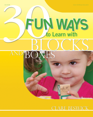 30 Fun Ways to Learn with Blocks and Boxes - Beswick, Clare