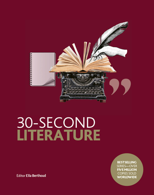 30-Second Literature: The 50 Most Important Forms, Genres and Styles, Each Explained in Half a Minute - Berthoud, Ella