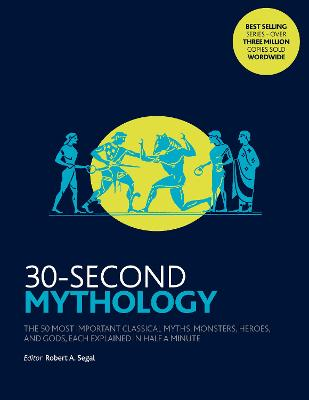 30-Second Mythology: The 50 most important classical gods and goddesses, heroes and monsters, myths and legacies, each explained in half a minute. - Segal, Robert A.