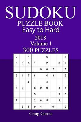 300 Easy to Hard Sudoku Puzzle Book - 2018 - Garcia, Craig