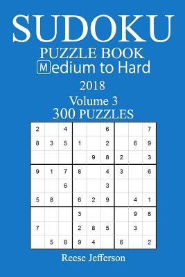 300 Medium to Hard Sudoku Puzzle Book - 2018 - Jefferson, Reese