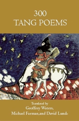 300 Tang Poems - Waters, Geoffrey (Translated by), and Farman, Michael (Translated by), and Seaton, Jerome P. (Introduction by)