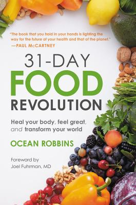 31-Day Food Revolution: Heal Your Body, Feel Great, and Transform Your World - Robbins, Ocean, and Fuhrman, Joel (Foreword by)