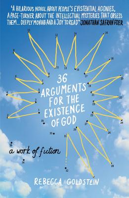 36 Arguments for the Existence of God: A Work of Fiction - Newberger Goldstein, Rebecca