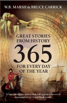 365: Great Stories from History: Great Stories from History for Every Day of the Year - Marsh, W B, and Carrick, Bruce (Contributions by)