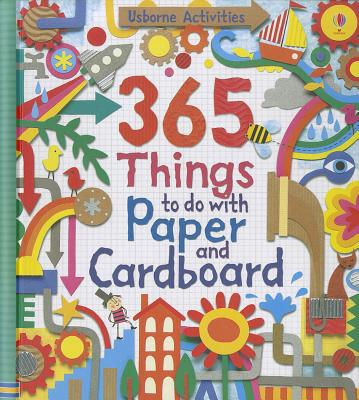 365 Things to Do with Paper and Cardboard - Watt, Fiona, and Harrison, Erica (Illustrator), and Miller, Antonia (Illustrator)