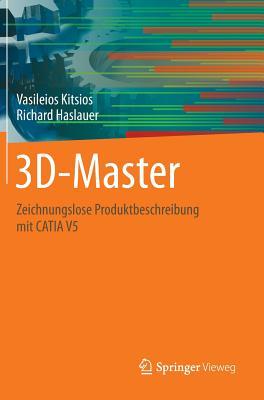 3D-Master: Zeichnungslose Produktbeschreibung Mit Catia V5 - Kitsios, Vasileios, and Haslauer, Richard