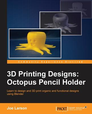 3D Printing Designs: Octopus Pencil Holder - Larson, Joe