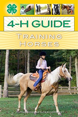 4-H Guide to Training Horses - Bowers, Nathan, and Bowers Reiff, Katie (Photographer)