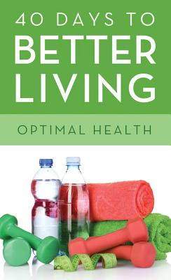 40 Days to Better Living--Optimal Health - Morris, Scott, Dr., and Church Health Center, and Church, Health Center