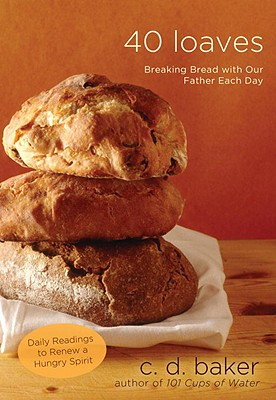 40 Loaves: Breaking Bread with Our Father Each Day - Baker, C D