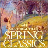 40 Most Beautiful Spring Classics - Alban Berg Quartet; Andreas Staier (fortepiano); Barbara Bonney (soprano); Christoph Pr�gardien (tenor);...