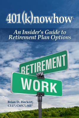 401knowhow: An Insider's Guide to Retirement Plan Options - Heckert, Brian D