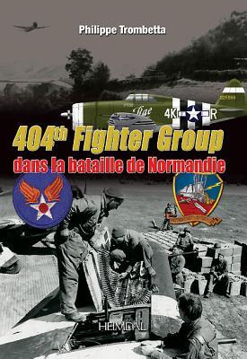 404th Fighter Group: Dans La Bataille de Normandie - Trombetta, Phillippe, and Trombetta, Philippe