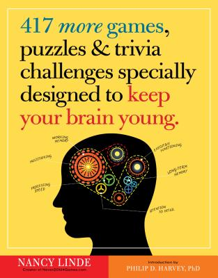 417 More Games, Puzzles & Trivia Challenges Specially Designed to Keep Your Brain Young - Linde, Nancy, and Harvey, Philip D (Introduction by)