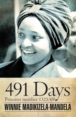 491 Days: Prisoner Number 1323/69 - Madikizela-Mandela, Winnie, and Kathrada, Ahmed (Foreword by)