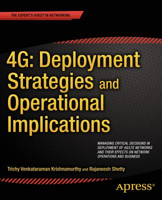 4G: Deployment Strategies and Operational Implications: Managing Critical Decisions in Deployment of 4G/LTE Networks and Their Effects on Network Operations and Business - Krishnamurthy, Trichy Venkataram, and Shetty, Rajaneesh