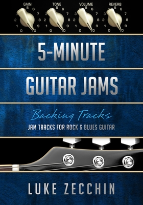 5-Minute Guitar Jams: Jam Tracks for Rock & Blues Guitar (Book + Online Bonus Material) - Zecchin, Luke