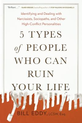 5 Types of People Who Can Ruin Your Life: Identifying and Dealing with Narcissists, Sociopaths, and Other High-Conflict Personalities - Eddy, Bill