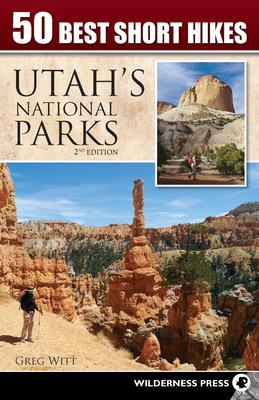 50 Best Short Hikes: Utah's National Parks - Witt, Greg
