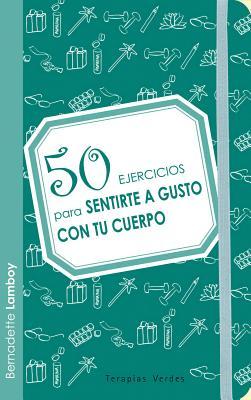 50 Ejercicios Para Sentirte a Gusto Con Tu Cuerpo - Lamboy, Bernadette