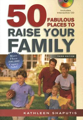 50 Fabulous Places to Raise Your Family - Shaputis, Kathleen