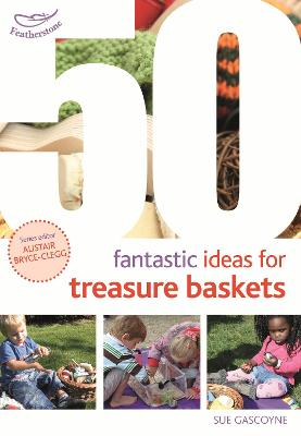 50 Fantastic Ideas for Treasure Baskets - Gascoyne, Sue, and Bryce-Clegg, Alistair (Volume editor)