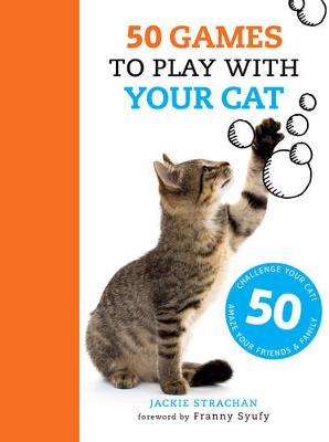 50 Games to Play with Your Cat - Strachan, Jackie, and Syufy, Franny